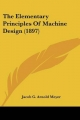 The Elementary Principles of Machine Design (1897)