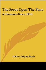 The Frost Upon the Pane: A Christmas Story (1854) - William Brighty Rands (Editor)