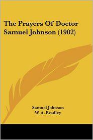 The Prayers of Doctor Samuel Johnson (1902) - Samuel Johnson, W.A. Bradley (Editor)