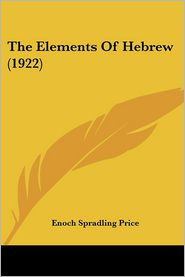 The Elements of Hebrew (1922) - Enoch Spradling Price