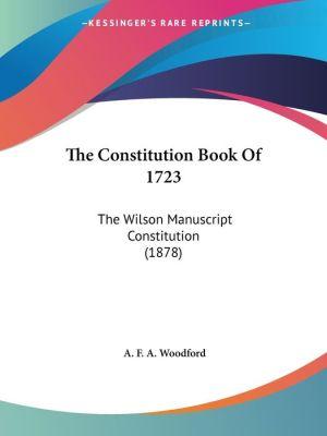 The Constitution Book of 1723: The Wilson Manuscript Constitution (1878)
