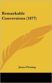 Remarkable Conversions (1877) - James Fleming