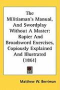 The Militiamans Manual, and Swordplay Without a Master: Rapier and Broadsword Exercises, Copiously Explained and Illustrated (1861)