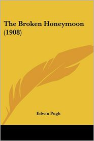 The Broken Honeymoon (1908) - Edwin Pugh