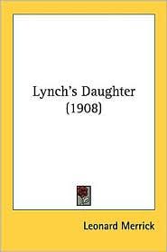 Lynch's Daughter (1908) - Leonard Merrick