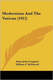 Modernism and the Vatican (1912) - Adam John Loeppert, William F. McDowell (Introduction)
