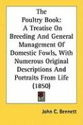 The Poultry Book: A Treatise on Breeding and General Management of Domestic Fowls, with Numerous Original Descriptions and Portraits fro