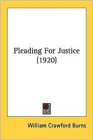 Pleading for Justice (1920) - William Crawford Burns