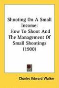 Shooting on a Small Income: How to Shoot and the Management of Small Shootings (1900)