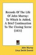 Records of the Life of John Murray: To Which Is Added, a Brief Continuation to the Closing Scene (1831)