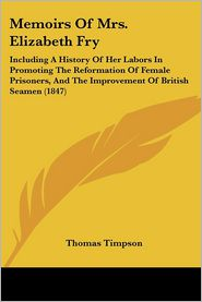 Memoirs Of Mrs. Elizabeth Fry - Thomas Timpson