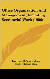 Office Organization and Management, Including Secretarial Work (1906) - Lawrence Robert Dicksee, Herbert Edwin Blain