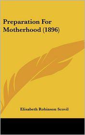 Preparation for Motherhood (1896) - Elisabeth Robinson Scovil