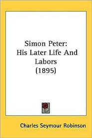Simon Peter: His Later Life and Labors (1895) - Charles Seymour Robinson