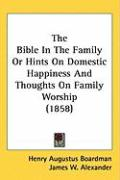 The Bible in the Family or Hints on Domestic Happiness and Thoughts on Family Worship (1858)