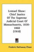 Lemuel Shaw: Chief Justice of the Supreme Judicial Court of Massachusetts, 1830-1860 (1918)
