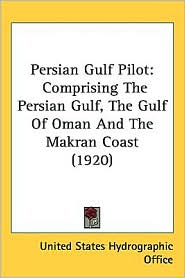 Persian Gulf Pilot: Comprising the Persian Gulf, the Gulf of Oman and the Makran Coast (1920) - State United States Hydrographic Office
