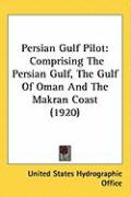 Persian Gulf Pilot: Comprising the Persian Gulf, the Gulf of Oman and the Makran Coast (1920)
