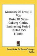 Memoirs of Ernst II V2: Duke of Saxe-Coburg-Gotha, Embracing Period 1818-1850 (1888)