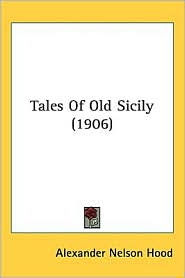 Tales of Old Sicily (1906) - Alexander Nelson Hood