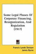 Some Legal Phases of Corporate Financing, Reorganization, and Regulation (1917)