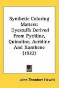 Synthetic Coloring Matters: Dyestuffs Derived from Pyridine, Quinoline, Acridine and Xanthene (1922)