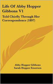 Life Of Abby Hopper Gibbons V1 - Abby Hopper Gibbons, Sarah Hopper Emerson (Editor)