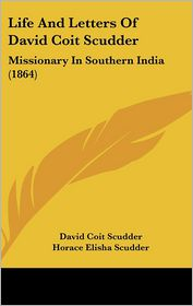 Life And Letters Of David Coit Scudder - David Coit Scudder, Horace Elisha Scudder (Editor)