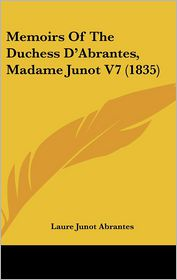 Memoirs Of The Duchess D'Abrantes, Madame Junot V7 (1835) - Laure Junot Abrantes
