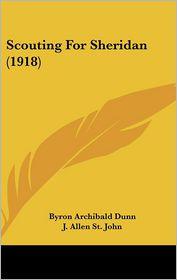 Scouting For Sheridan (1918) - Byron Archibald Dunn, J. Allen St John (Illustrator)