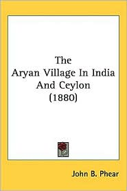 The Aryan Village In India And Ceylon (1880) - John B. Phear