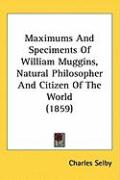 Maximums and Speciments of William Muggins, Natural Philosopher and Citizen of the World (1859)