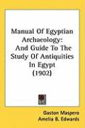 Manual of Egyptian Archaeology: And Guide to the Study of Antiquities in Egypt (1902)
