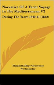 Narrative Of A Yacht Voyage In The Mediterranean V2 - Elizabeth Mary Grosvenor Westminster