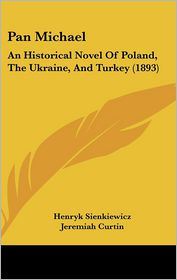 Pan Michael - Henryk K. Sienkiewicz, Jeremiah Curtin (Translator)