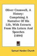Oliver Cromwell, a History: Comprising a Narrative of His Life, with Extracts from His Letters and Speeches (1894)