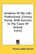 Incidents of My Life: Professional, Literary, Social, with Services in the Cause of Ireland (1911)