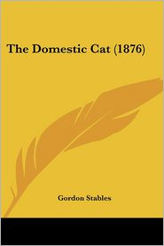 The Domestic Cat (1876) - Gordon Stables