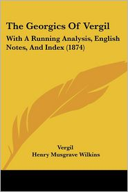 The Georgics of Vergil: With a Running Analysis, English Notes, and Index (1874) - Vergil, Henry Musgrave Wilkins