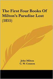 The First Four Books of Milton's Paradise Lost (1855) - John Milton, C. W. Connon (Editor)