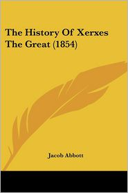 The History of Xerxes the Great (1854) - Jacob Abbott