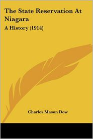 The State Reservation at Niagara: A History (1914) - Charles Mason Dow