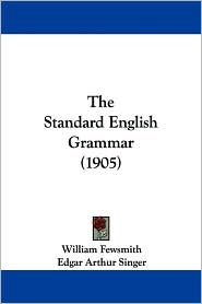 The Standard English Grammar (1905) - William Fewsmith, Edgar Arthur Singer, George Washington Flounders (Editor)