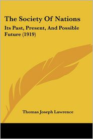 The Society of Nations: Its Past, Present, and Possible Future (1919) - Thomas Joseph Lawrence