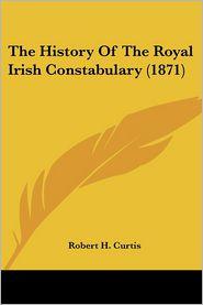 The History of the Royal Irish Constabulary (1871) - Robert H. Curtis