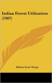 Indian Forest Utilization (1907) - Robert Scott Troup