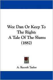 Wee Dan or Keep to the Right: A Tale of the Slums (1882) - A. Rycroft Taylor