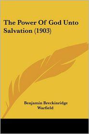 The Power of God Unto Salvation (1903) - Benjamin Breckinridge Warfield