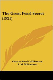 The Great Pearl Secret (1921) - Charles Norris Williamson, A. M. Williamson, Julian De Miskey (Illustrator)