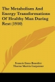 Metabolism and Energy Transformations of Healthy Man During Rest (1910) - Francis Gano Benedict; Thorne Martin Carpenter